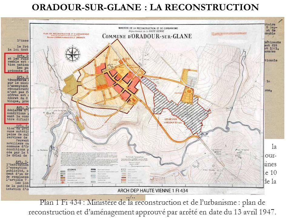 ORADOUR-SUR-GLANE : LA RECONSTRUCTION Loi du 10 mai 1946 relative à la reconstruction du nouveau bourg dOradour- sur-Glane et à la préservation des ru
