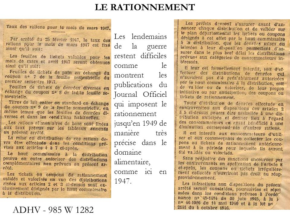 LE RATIONNEMENT ADHV - 985 W 1282 Les lendemains de la guerre restent difficiles comme le montrent les publications du Journal Officiel qui imposent l