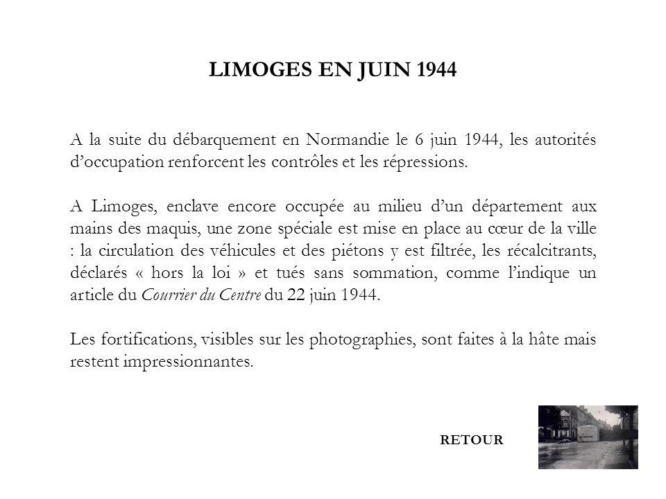 LIMOGES EN JUIN 1944 A la suite du débarquement en Normandie le 6 juin 1944, les autorités doccupation renforcent les contrôles et les répressions. A