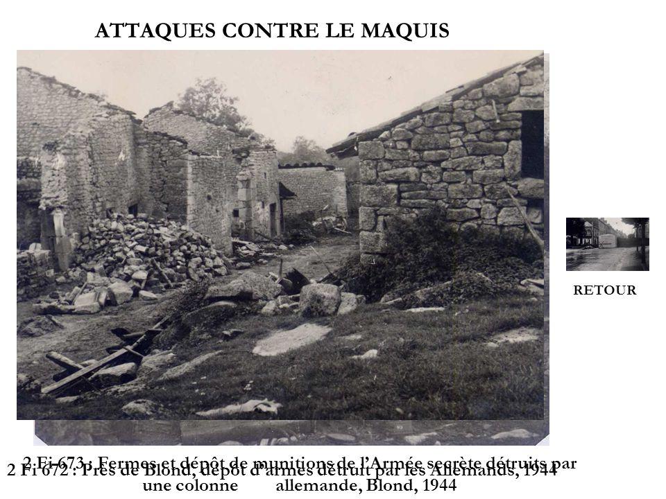 ATTAQUES CONTRE LE MAQUIS 2 Fi 672 : Près de Blond, dépôt darmes détruit par les Allemands, 1944 2 Fi 673 : Fermes et dépôt de munitions de lArmée sec