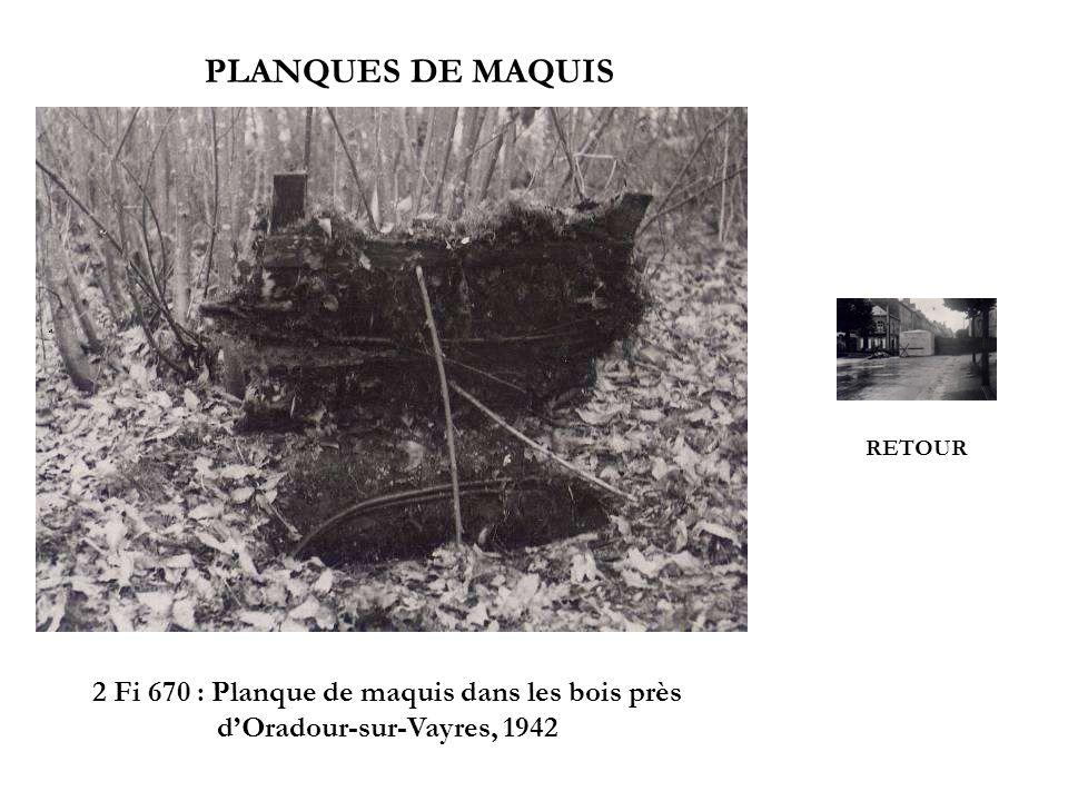 PLANQUES DE MAQUIS 2 Fi 670 : Planque de maquis dans les bois près dOradour-sur-Vayres, 1942 RETOUR