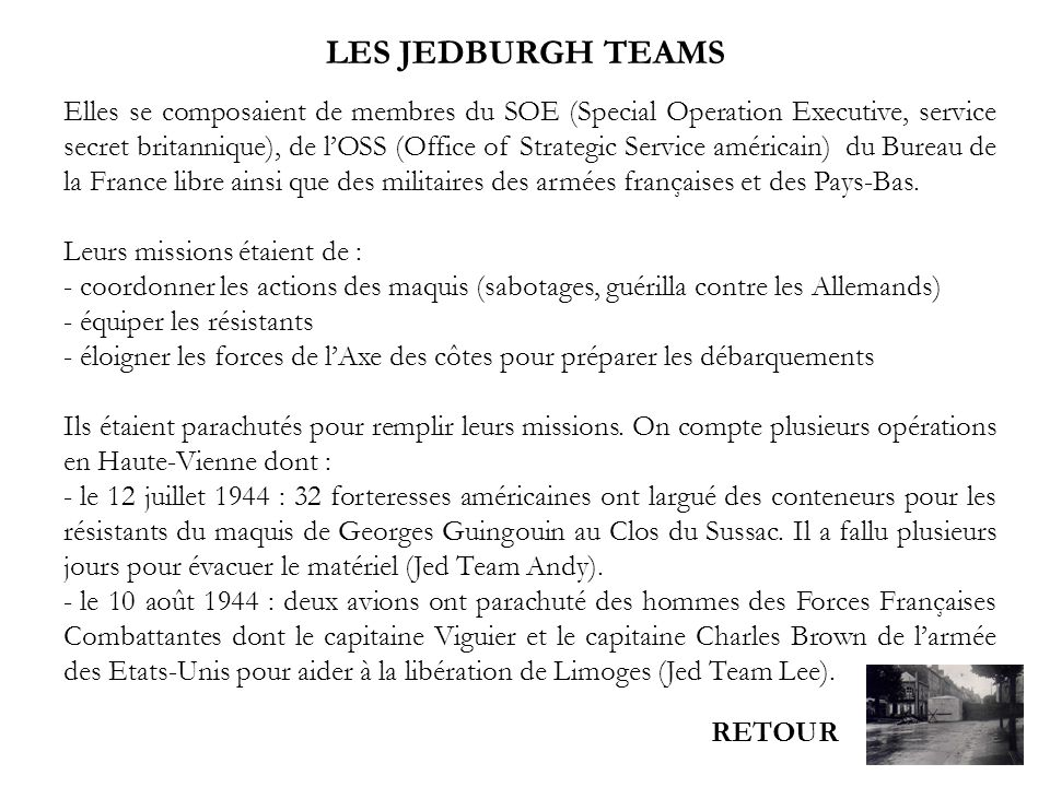 LES JEDBURGH TEAMS Elles se composaient de membres du SOE (Special Operation Executive, service secret britannique), de lOSS (Office of Strategic Serv