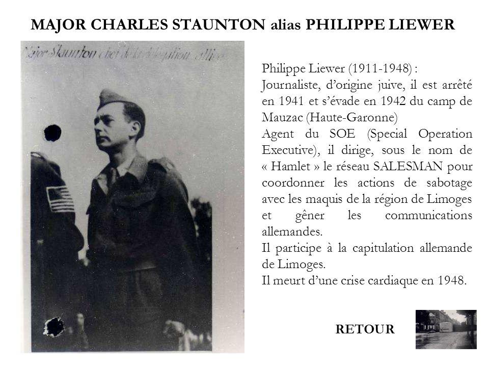 MAJOR CHARLES STAUNTON alias PHILIPPE LIEWER RETOUR Philippe Liewer (1911-1948) : Journaliste, dorigine juive, il est arrêté en 1941 et sévade en 1942