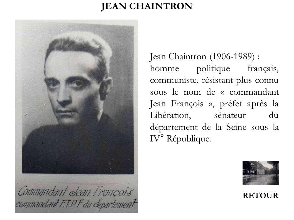 JEAN CHAINTRON RETOUR Jean Chaintron (1906-1989) : homme politique français, communiste, résistant plus connu sous le nom de « commandant Jean Françoi