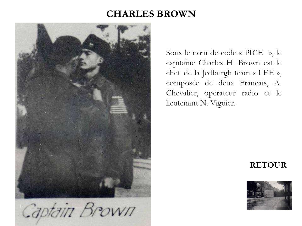 CHARLES BROWN RETOUR Sous le nom de code « PICE », le capitaine Charles H. Brown est le chef de la Jedburgh team « LEE », composée de deux Français, A