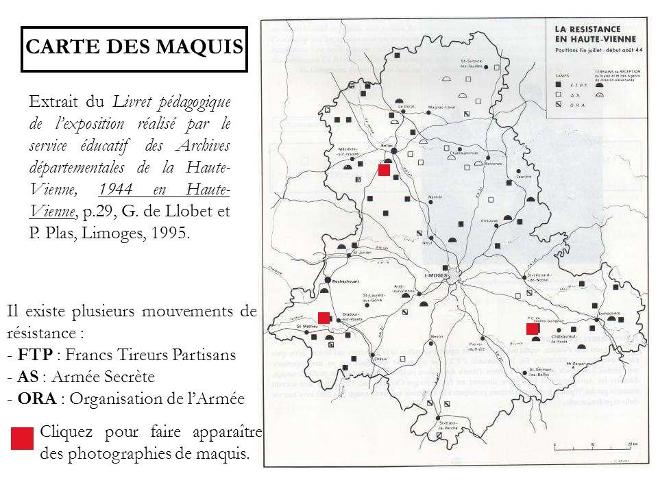 CARTE DES MAQUIS Extrait du Livret pédagogique de lexposition réalisé par le service éducatif des Archives départementales de la Haute- Vienne, 1944 e