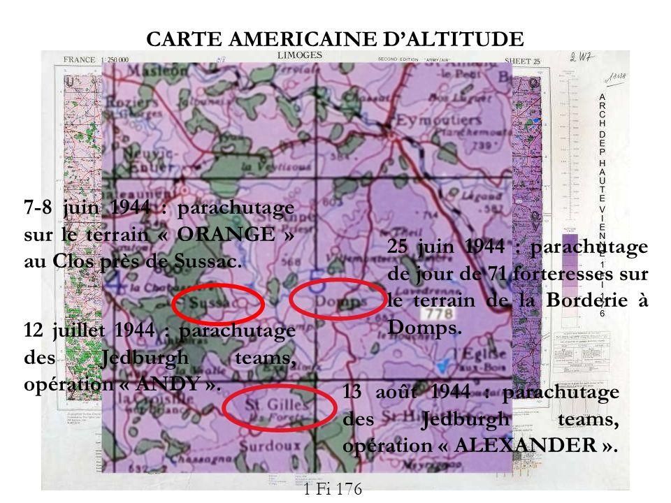 CARTE AMERICAINE DALTITUDE 1 Fi 176 7-8 juin 1944 : parachutage sur le terrain « ORANGE » au Clos près de Sussac. 13 août 1944 : parachutage des Jedbu