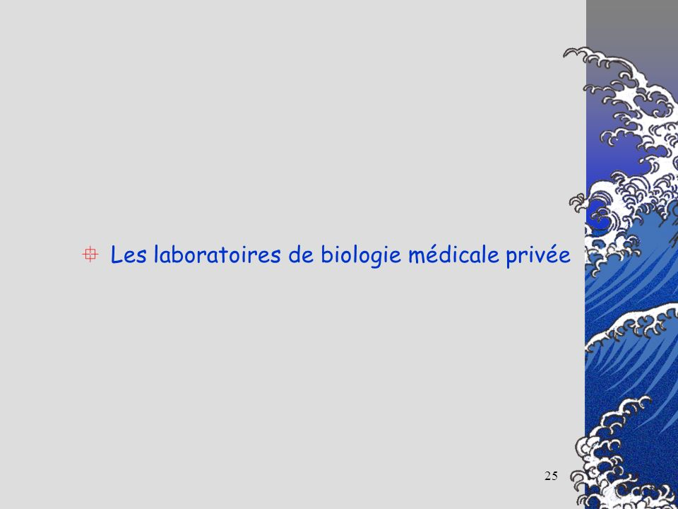 25 Les laboratoires de biologie médicale privée