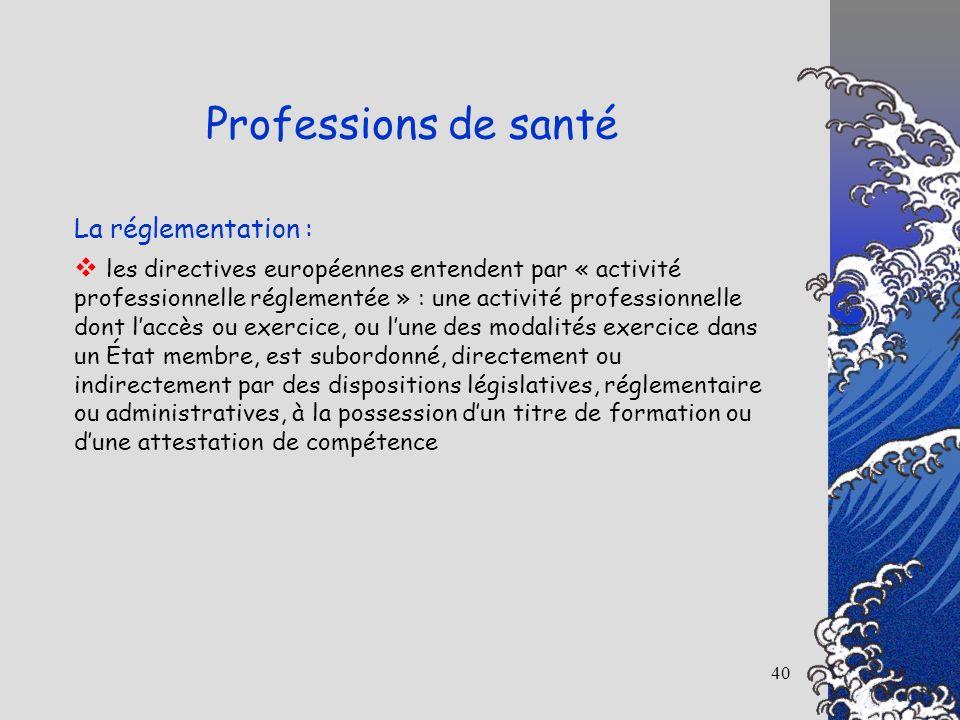40 La réglementation : les directives européennes entendent par « activité professionnelle réglementée » : une activité professionnelle dont laccès ou