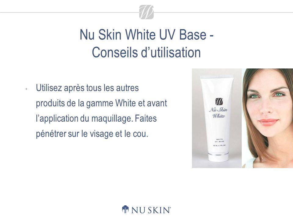 Nu Skin White UV Base - Conseils dutilisation Utilisez après tous les autres produits de la gamme White et avant lapplication du maquillage.