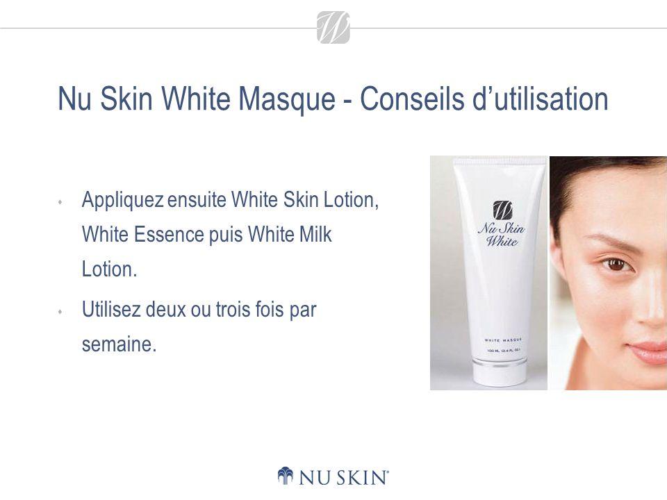 Nu Skin White Masque - Conseils dutilisation Appliquez ensuite White Skin Lotion, White Essence puis White Milk Lotion. Utilisez deux ou trois fois pa