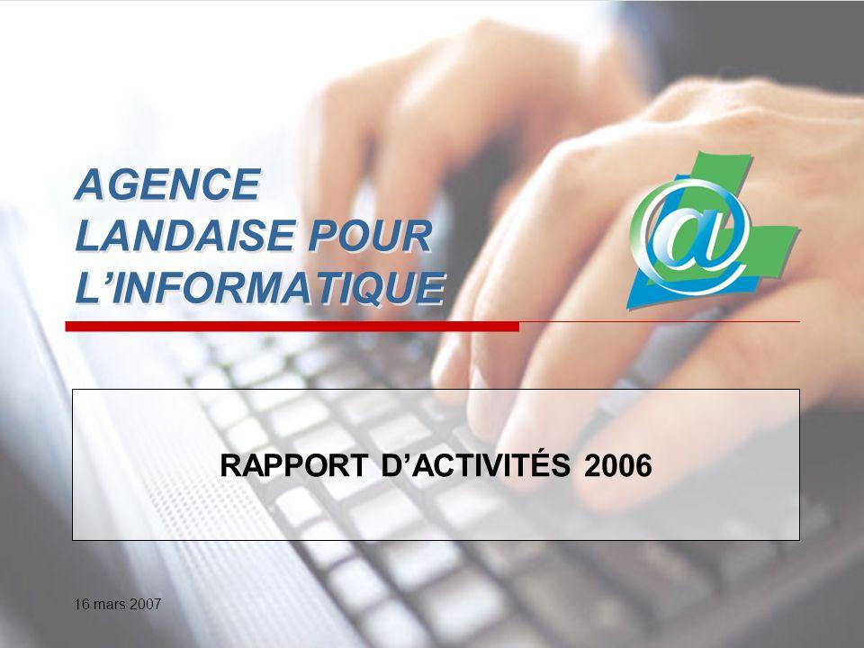 16 mars 2007 AGENCE LANDAISE POUR LINFORMATIQUE RAPPORT DACTIVITÉS 2006