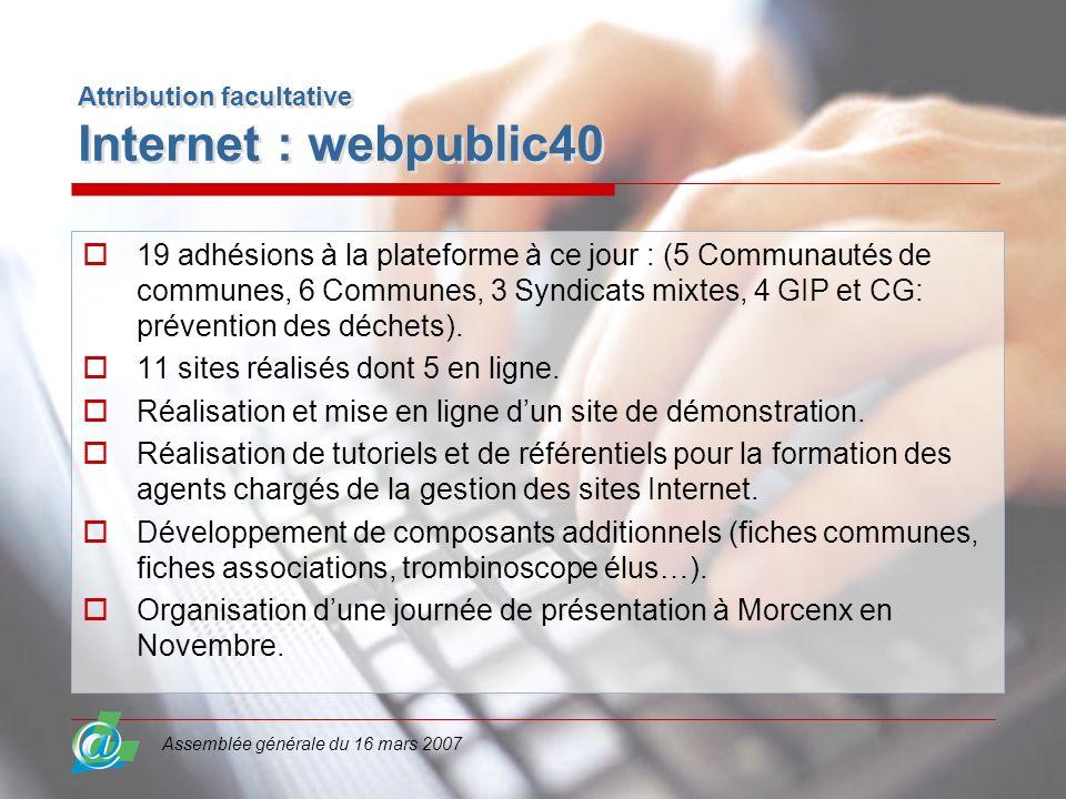 Assemblée générale du 16 mars 2007 Attribution facultative Internet : webpublic40 19 adhésions à la plateforme à ce jour : (5 Communautés de communes,