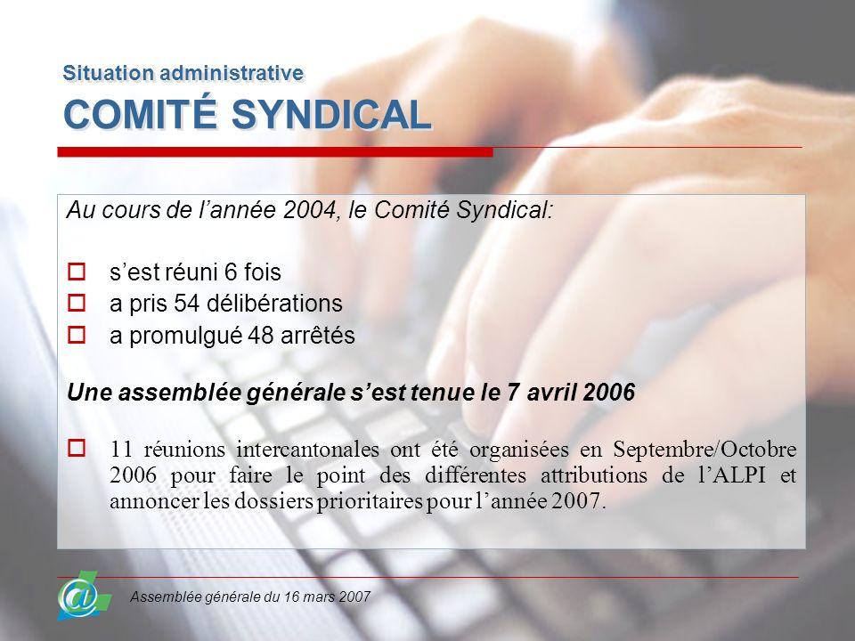 Assemblée générale du 16 mars 2007 Situation administrative COMITÉ SYNDICAL Au cours de lannée 2004, le Comité Syndical: sest réuni 6 fois a pris 54 d