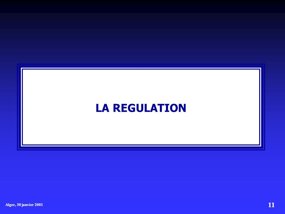 11 Alger, 30 janvier 2001 LA REGULATION