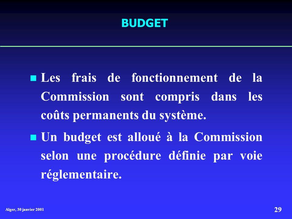 Alger, 30 janvier 2001 29 BUDGET Les frais de fonctionnement de la Commission sont compris dans les coûts permanents du système.