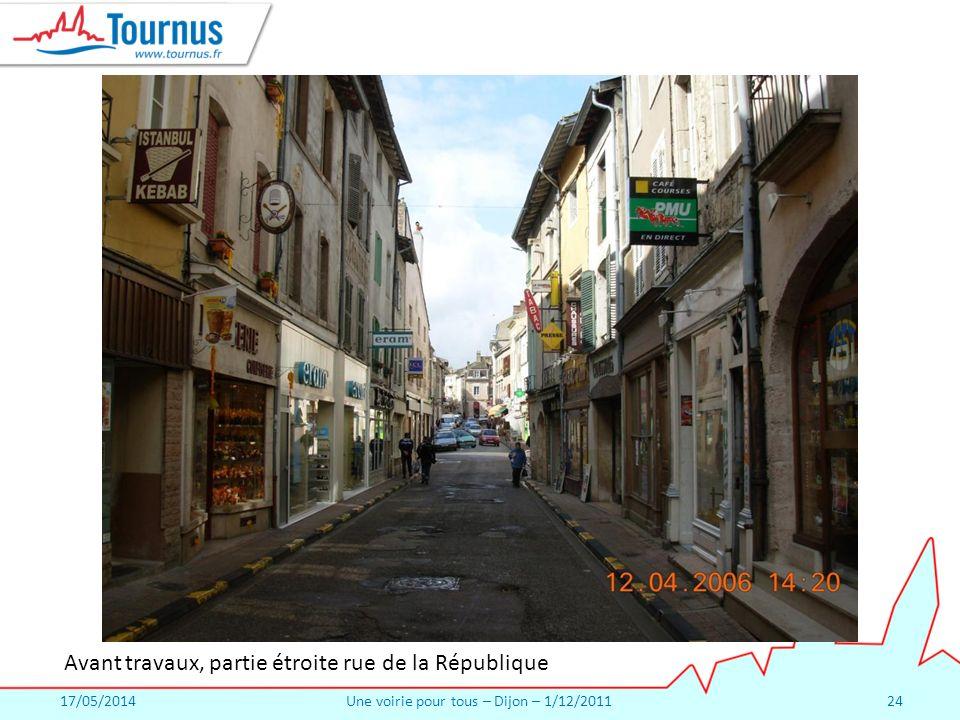 17/05/2014Une voirie pour tous – Dijon – 1/12/201124 Avant travaux, partie étroite rue de la République