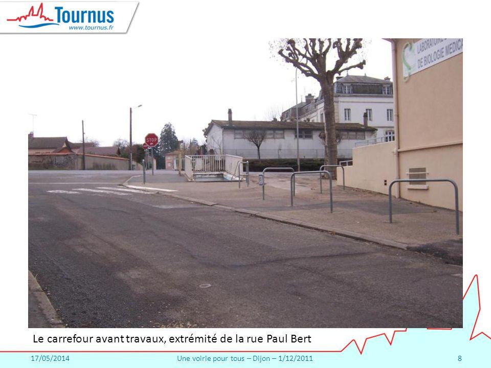 17/05/2014Une voirie pour tous – Dijon – 1/12/20118 Le carrefour avant travaux, extrémité de la rue Paul Bert
