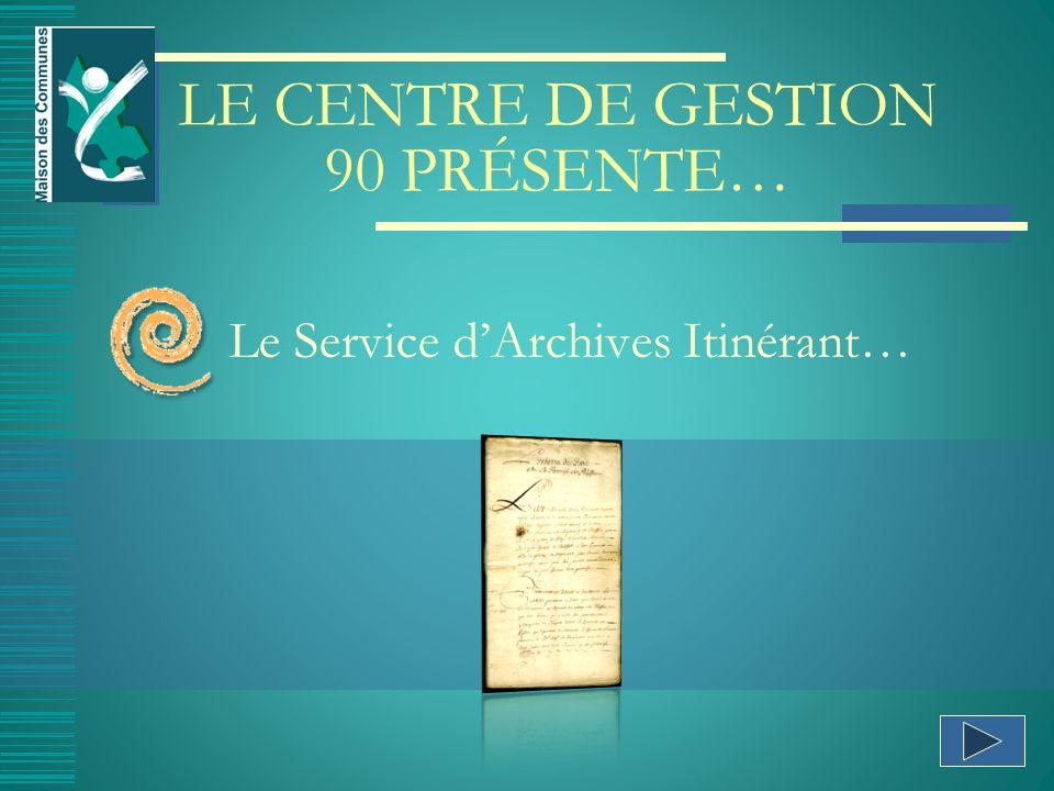 LE CENTRE DE GESTION 90 PRÉSENTE… Le Service dArchives Itinérant…