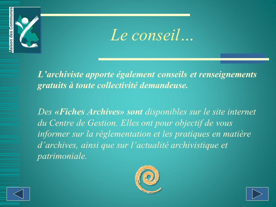 Le conseil… Larchiviste apporte également conseils et renseignements gratuits à toute collectivité demandeuse.