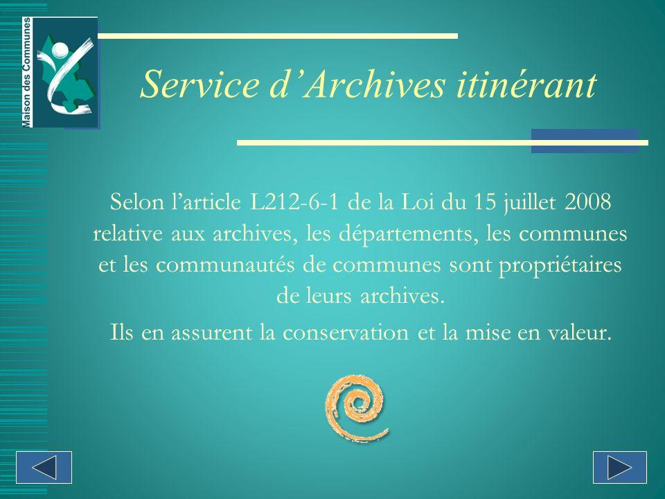 Service dArchives itinérant Selon larticle L212-6-1 de la Loi du 15 juillet 2008 relative aux archives, les départements, les communes et les communautés de communes sont propriétaires de leurs archives.