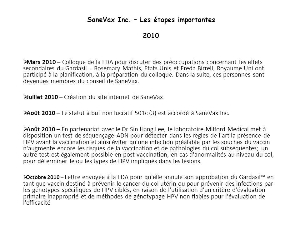SaneVax Inc. – Les étapes importantes 2010 Mars 2010 – Colloque de la FDA pour discuter des préoccupations concernant les effets secondaires du Gardas