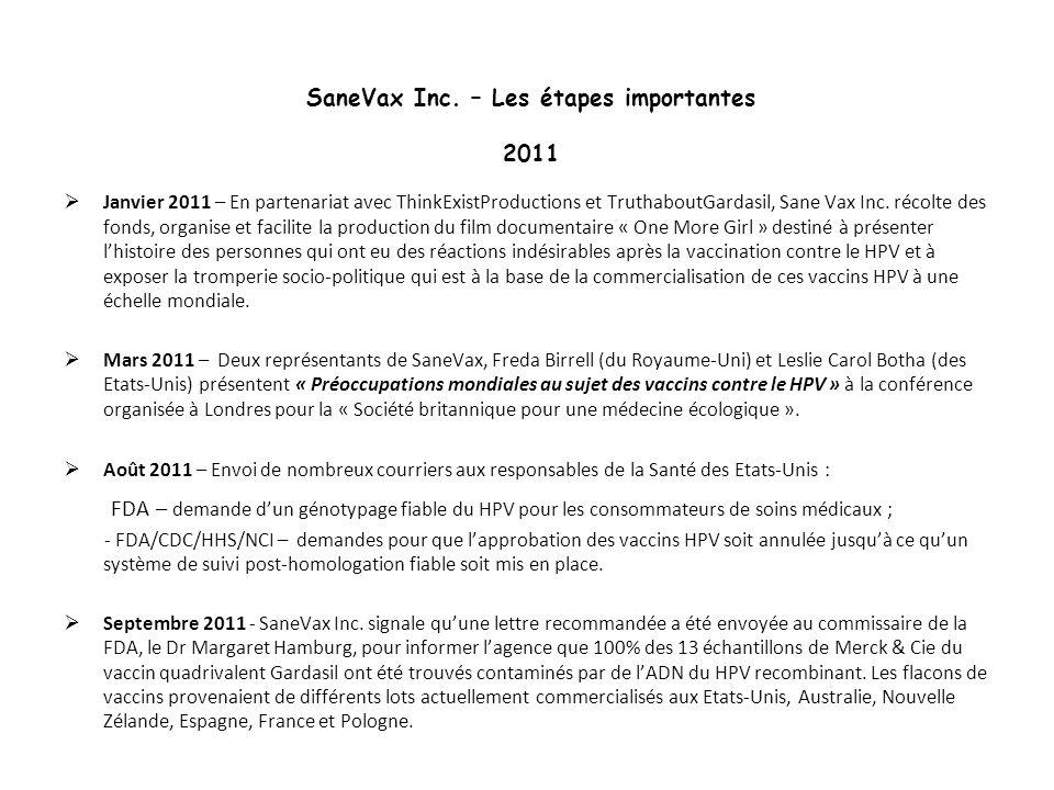 SaneVax Inc. – Les étapes importantes 2011 Janvier 2011 – En partenariat avec ThinkExistProductions et TruthaboutGardasil, Sane Vax Inc. récolte des f