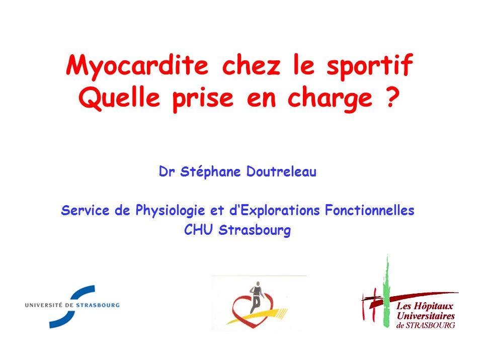 Myocardite chez le sportif Quelle prise en charge ? Dr Stéphane Doutreleau Service de Physiologie et dExplorations Fonctionnelles CHU Strasbourg