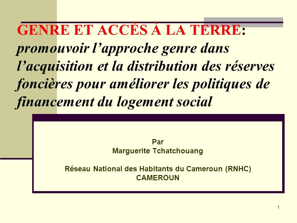 RECOMMANDATIONS (suite) Renforcer le plaidoyer pour ladoption et la mise en œuvre dune stratégie nationale de promotion et de développement des mutuelles et coopératives dhabitat, la mise en place dun programme duniversité citoyenne centré sur le droit au logement, droit foncier et habitat au Cameroun, la création dun programme de financement des coopératives et des mutuelles de mal logés; Proposer des options de financements qui cadrent avec le statut social des groupes défavorisés en général, et du genre, en particulier Mettre en place un fonds mondial pour le logement social intégrant lapproche genre.
