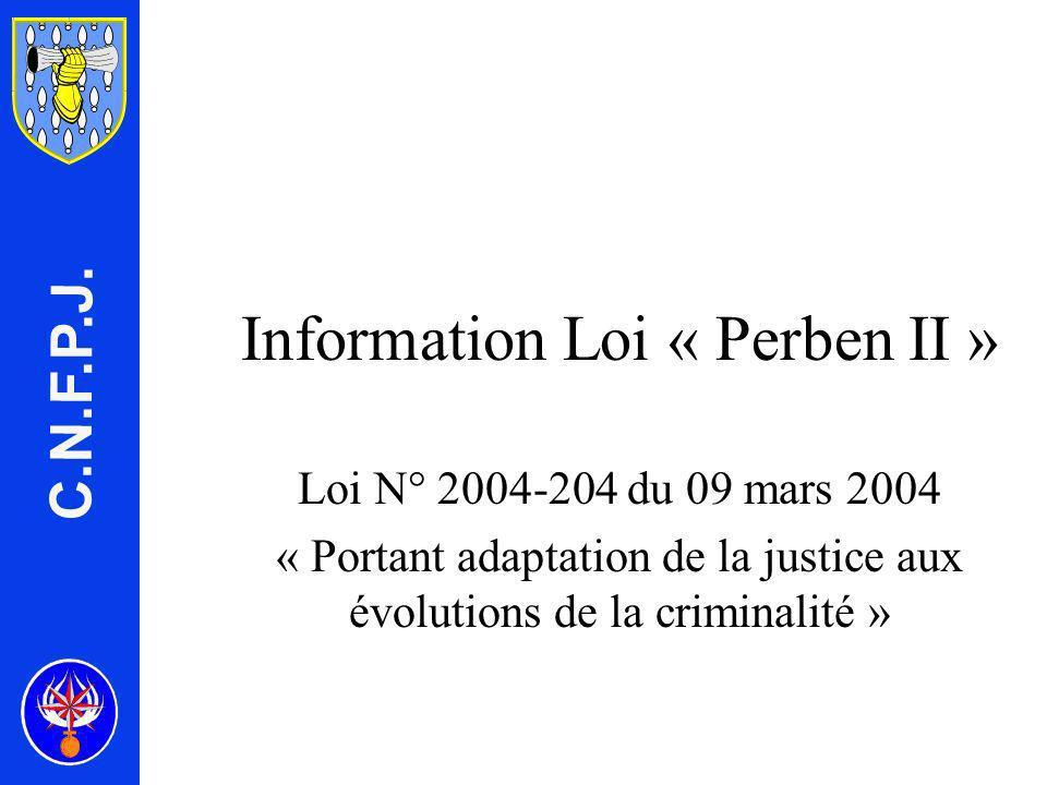 Information Loi « Perben II » Loi N° 2004-204 du 09 mars 2004 « Portant adaptation de la justice aux évolutions de la criminalité » C.N.F.P.J.
