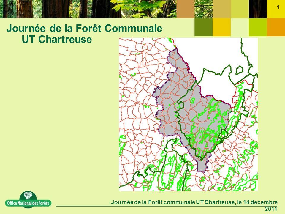 Journée de la Forêt communale UT Chartreuse, le 14 decembre 2011 1 Journée de la Forêt Communale UT Chartreuse