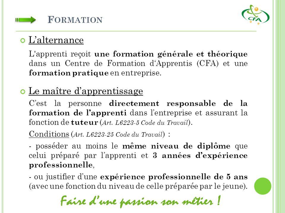 F ORMATION Lalternance L'apprenti reçoit une formation générale et théorique dans un Centre de Formation dApprentis (CFA) et une formation pratique en