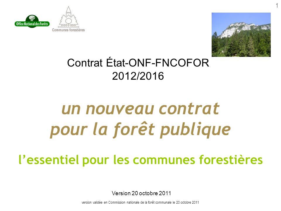 version validée en Commission nationale de la forêt communale le 20 octobre 2011 1 Contrat État-ONF-FNCOFOR 2012/2016 un nouveau contrat pour la forêt publique lessentiel pour les communes forestières Version 20 octobre 2011