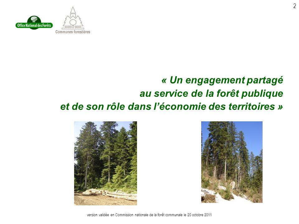 version validée en Commission nationale de la forêt communale le 20 octobre 2011 2 « Un engagement partagé au service de la forêt publique et de son rôle dans léconomie des territoires »