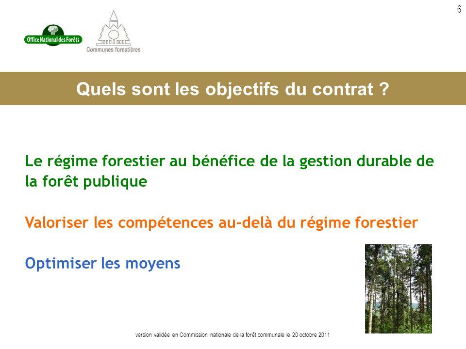 version validée en Commission nationale de la forêt communale le 20 octobre 2011 6 Le régime forestier au bénéfice de la gestion durable de la forêt publique Valoriser les compétences au-delà du régime forestier Optimiser les moyens Quels sont les objectifs du contrat