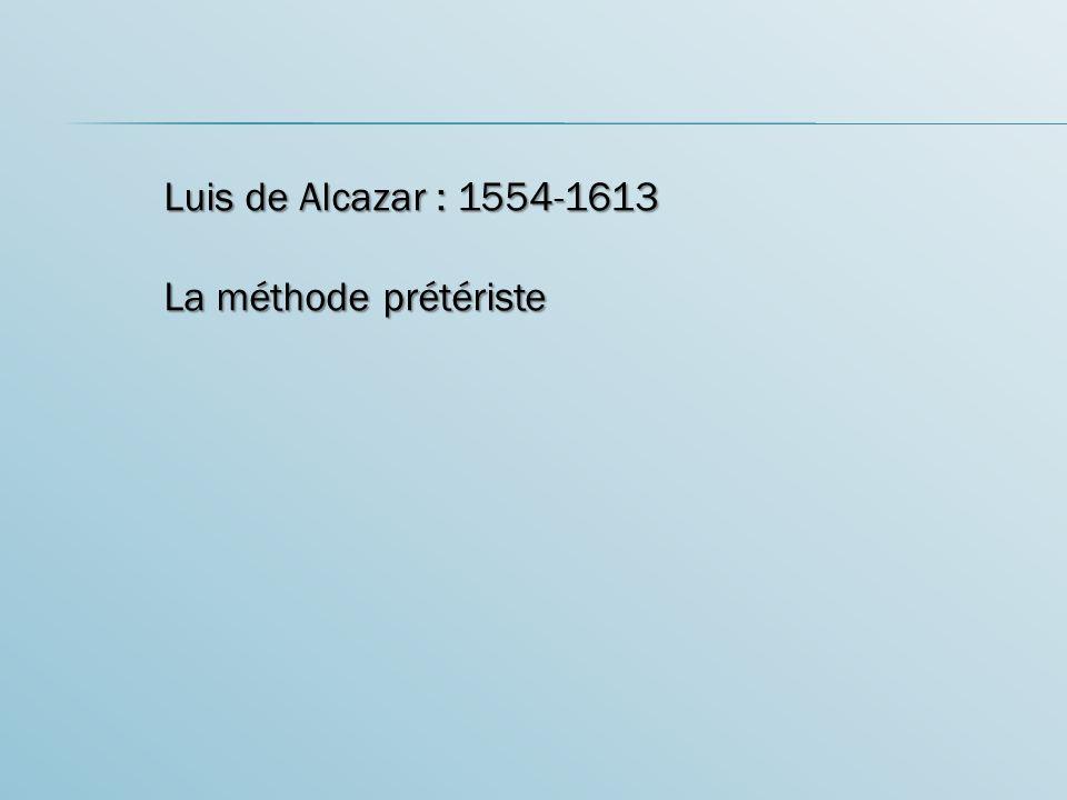 Luis de Alcazar : 1554-1613 La méthode prétériste