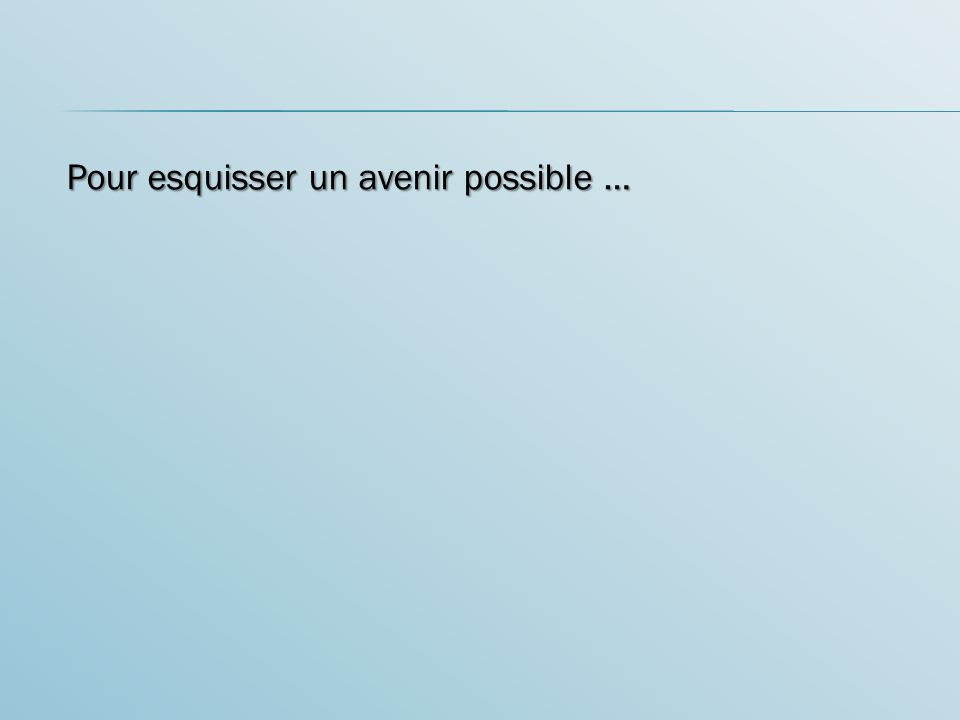 Pour esquisser un avenir possible …