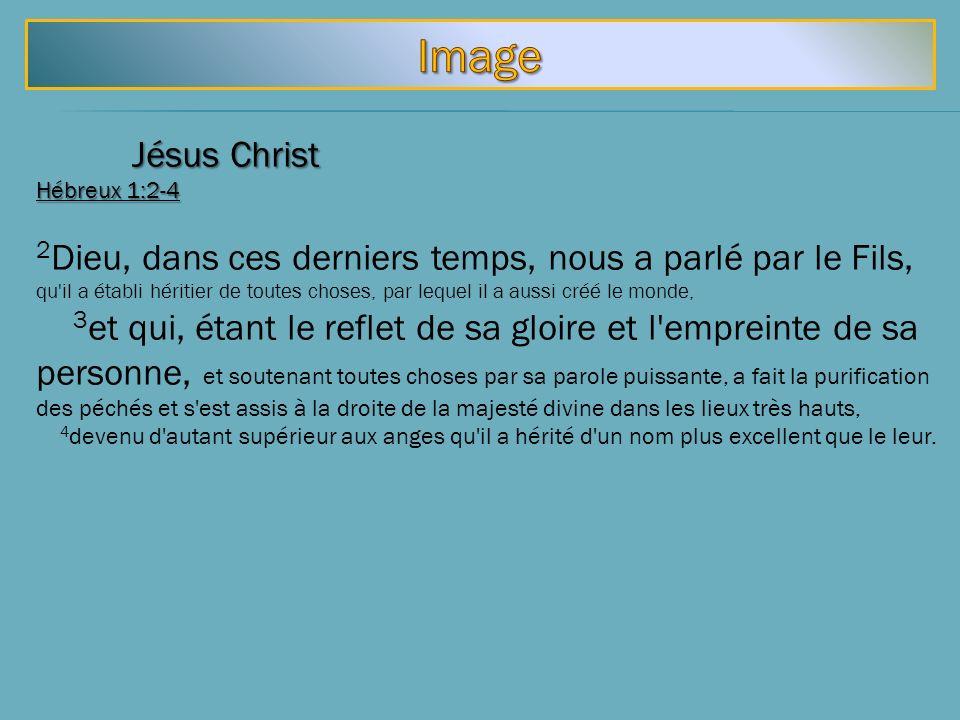 Jésus Christ Hébreux 1:2-4 2 Dieu, dans ces derniers temps, nous a parlé par le Fils, qu'il a établi héritier de toutes choses, par lequel il a aussi