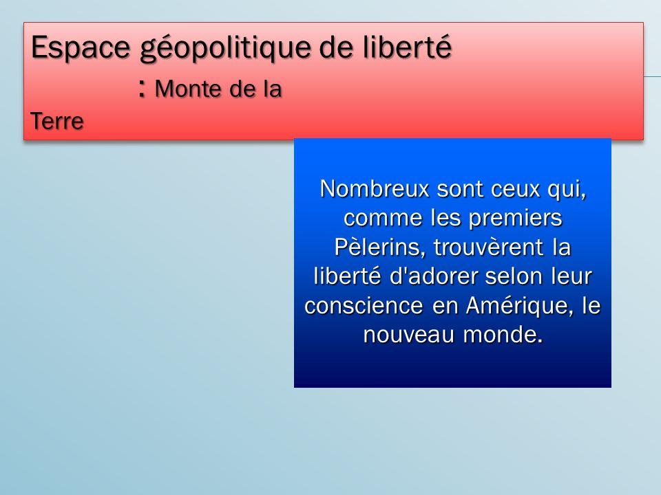 Espace géopolitique de liberté : Monte de la Terre : Monte de la Terre Espace géopolitique de liberté : Monte de la Terre : Monte de la Terre Nombreux