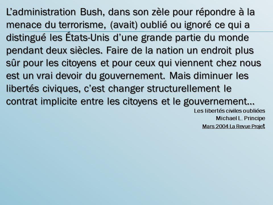 Ladministration Bush, dans son zèle pour répondre à la menace du terrorisme, (avait) oublié ou ignoré ce qui a distingué les États-Unis dune grande pa