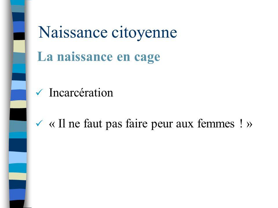 Naissance citoyenne Incarcération « Il ne faut pas faire peur aux femmes ! » La naissance en cage