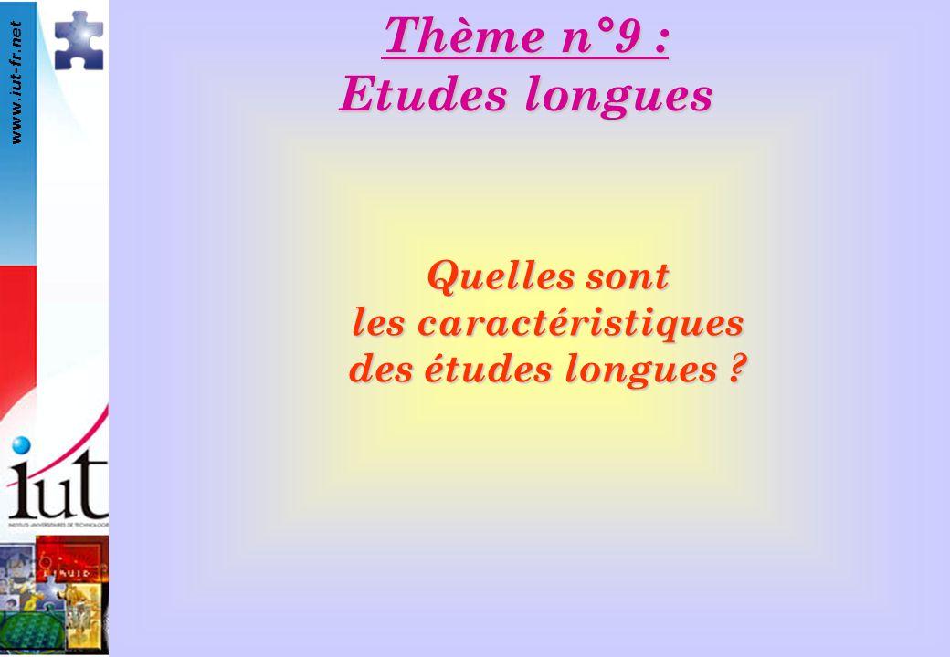 www.iut-fr.net Quelles sont les caractéristiques des études longues Thème n°9 : Etudes longues