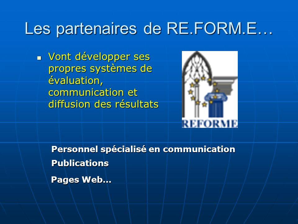 Les partenaires de RE.FORM.E… Vont développer ses propres systèmes de évaluation, communication et diffusion des résultats Vont développer ses propres systèmes de évaluation, communication et diffusion des résultats Personnel spécialisé en communication Publications Pages Web…