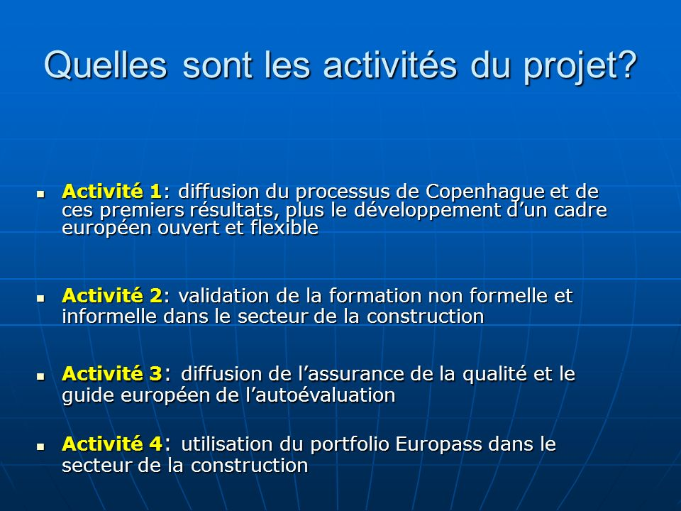 Quelles sont les activités du projet? Activité 1: diffusion du processus de Copenhague et de ces premiers résultats, plus le développement dun cadre e