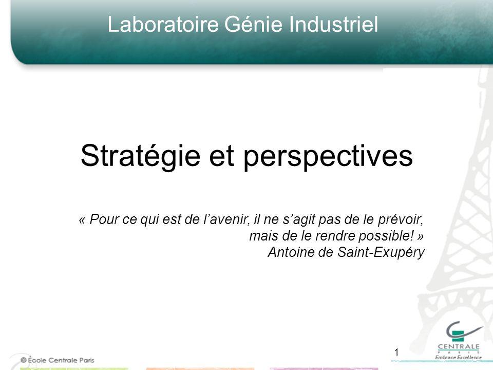Stratégie et perspectives Laboratoire Génie Industriel « Pour ce qui est de lavenir, il ne sagit pas de le prévoir, mais de le rendre possible.