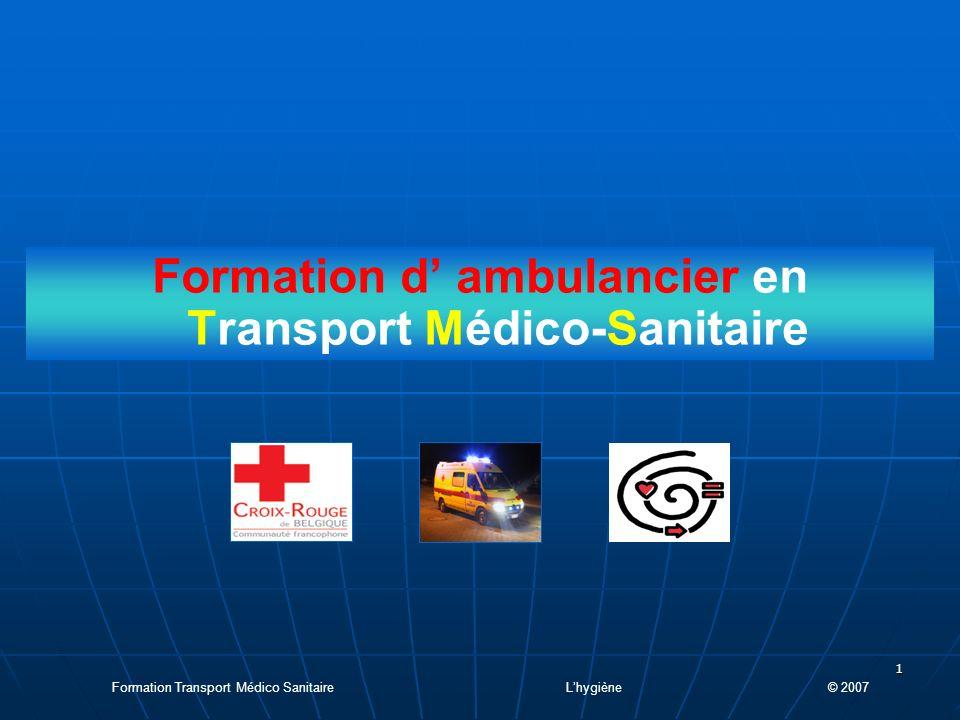1 Formation d ambulancier en Transport Médico-Sanitaire Formation Transport Médico Sanitaire Lhygiène © 2007