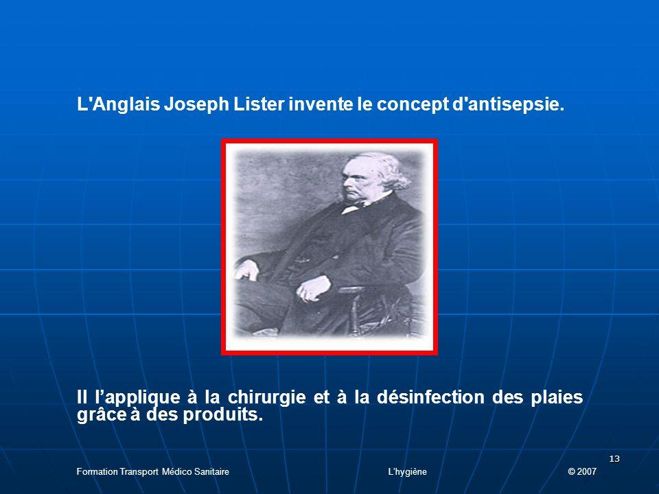 13 L Anglais Joseph Lister invente le concept d antisepsie.