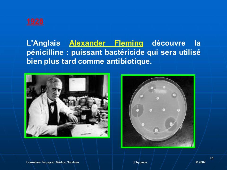 16 1928 L Anglais Alexander Fleming découvre la pénicilline : puissant bactéricide qui sera utilisé bien plus tard comme antibiotique.