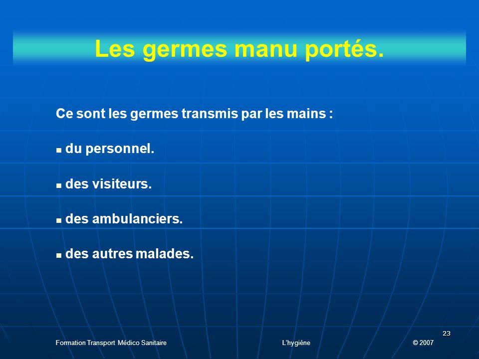 23 Les germes manu portés.Ce sont les germes transmis par les mains : du personnel.