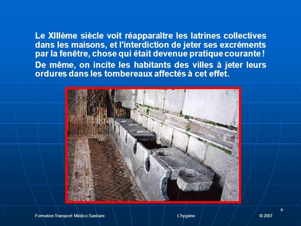 6 Le XIIIème siècle voit réapparaître les latrines collectives dans les maisons, et l interdiction de jeter ses excréments par la fenêtre, chose qui était devenue pratique courante .